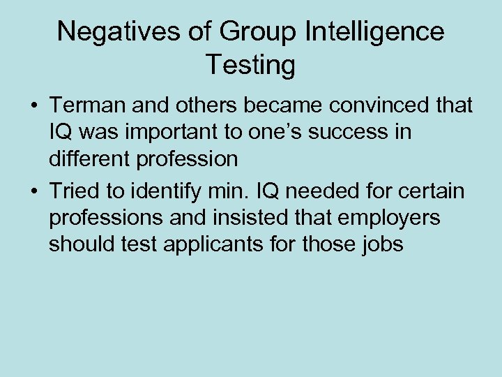 Negatives of Group Intelligence Testing • Terman and others became convinced that IQ was