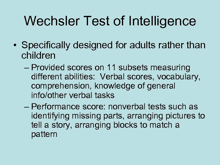 Wechsler Test of Intelligence • Specifically designed for adults rather than children – Provided