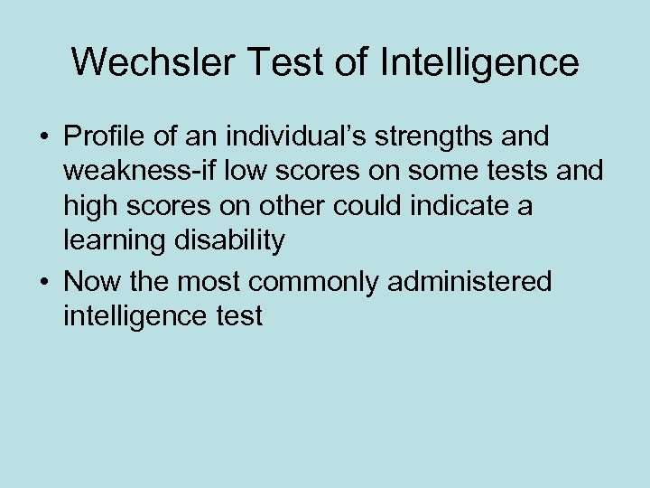Wechsler Test of Intelligence • Profile of an individual's strengths and weakness-if low scores