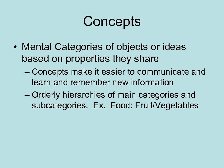 Concepts • Mental Categories of objects or ideas based on properties they share –