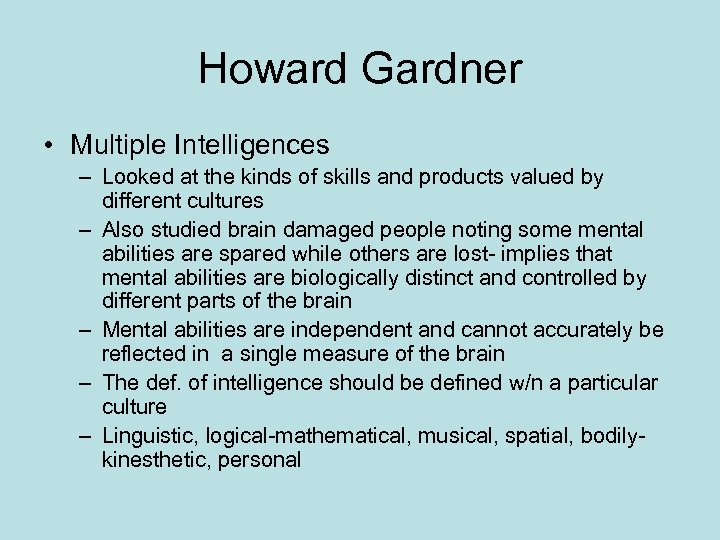 Howard Gardner • Multiple Intelligences – Looked at the kinds of skills and products