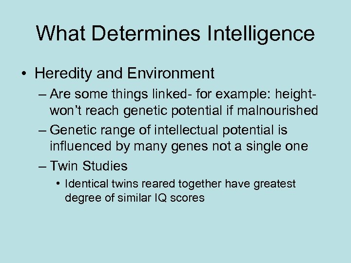 What Determines Intelligence • Heredity and Environment – Are some things linked- for example: