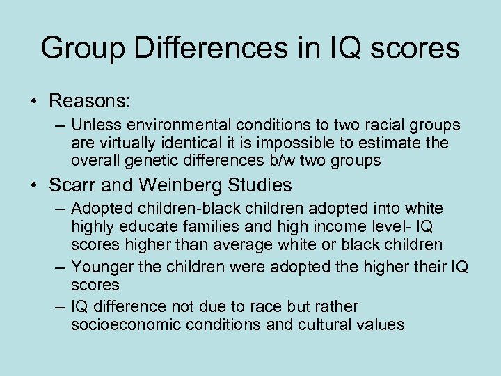 Group Differences in IQ scores • Reasons: – Unless environmental conditions to two racial