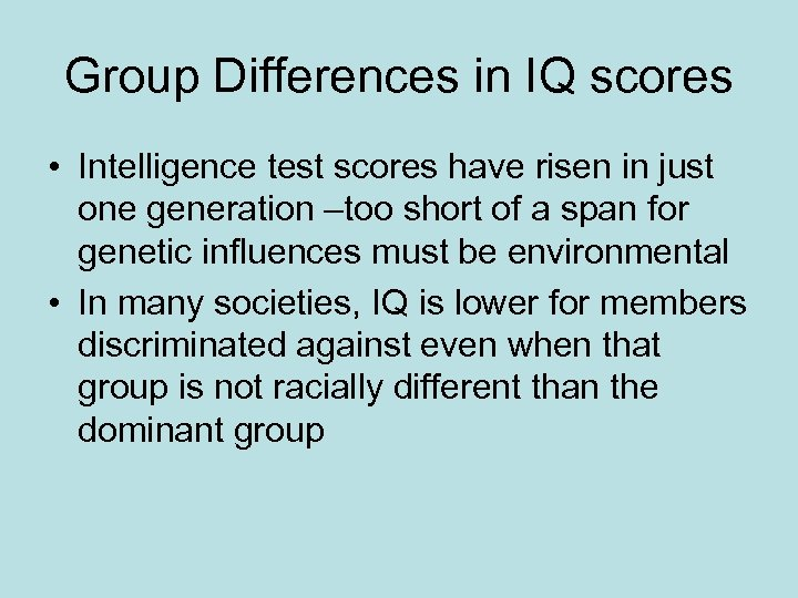 Group Differences in IQ scores • Intelligence test scores have risen in just one