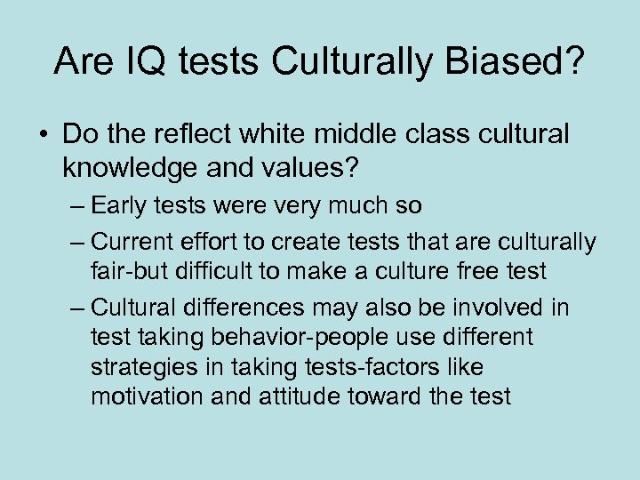 Are IQ tests Culturally Biased? • Do the reflect white middle class cultural knowledge