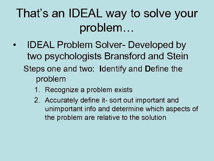 That's an IDEAL way to solve your problem… • IDEAL Problem Solver- Developed by