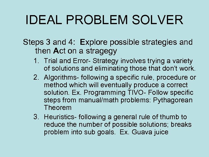 IDEAL PROBLEM SOLVER Steps 3 and 4: Explore possible strategies and then Act on