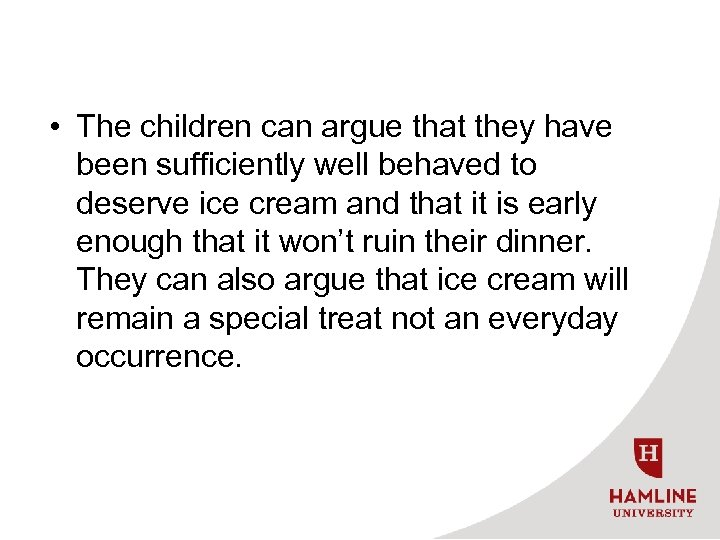 • The children can argue that they have been sufficiently well behaved to