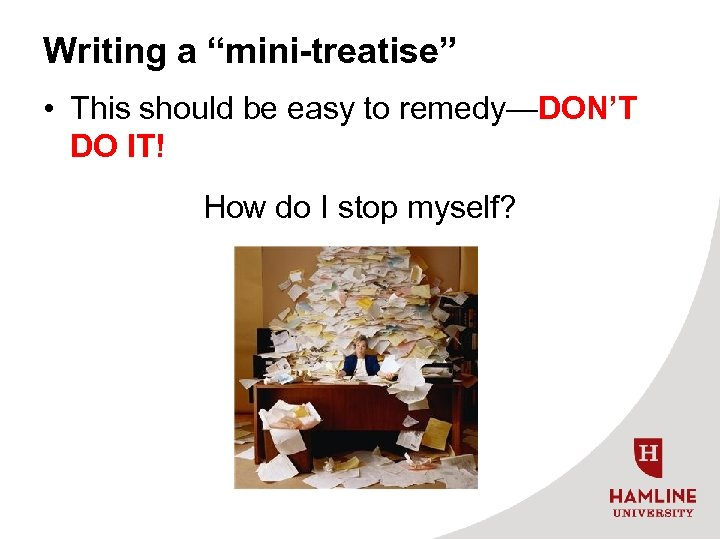 """Writing a """"mini-treatise"""" • This should be easy to remedy—DON'T DO IT! How do"""