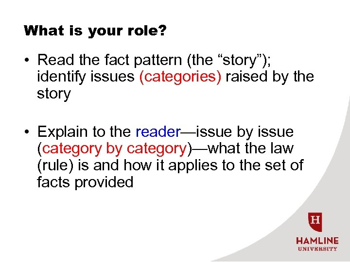 """What is your role? • Read the fact pattern (the """"story""""); identify issues (categories)"""
