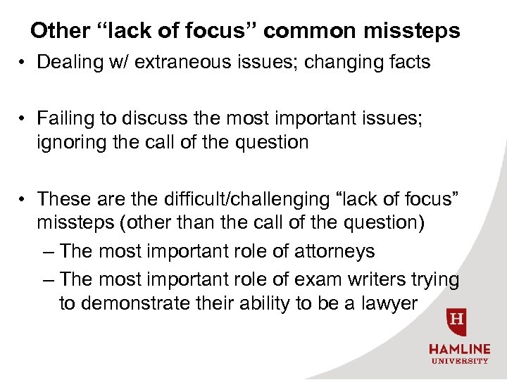 """Other """"lack of focus"""" common missteps • Dealing w/ extraneous issues; changing facts •"""