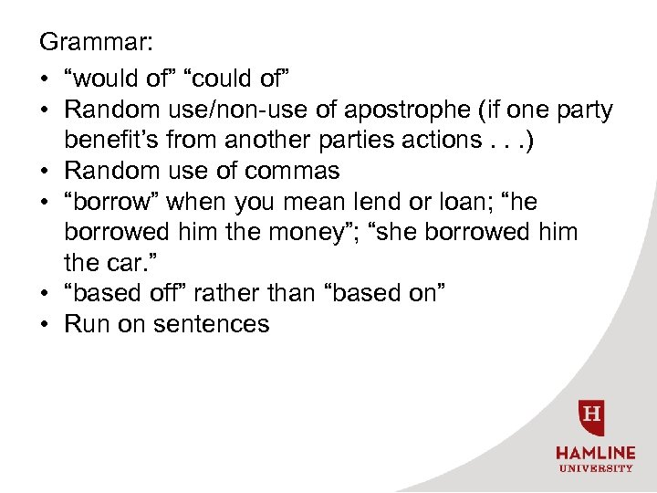"""Grammar: • """"would of"""" """"could of"""" • Random use/non-use of apostrophe (if one party"""