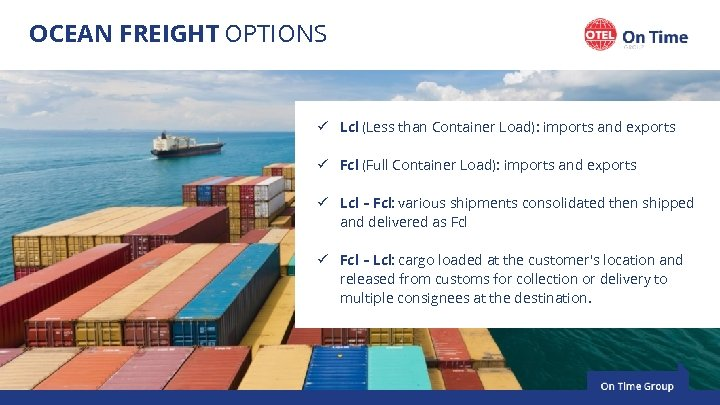 OCEAN FREIGHT OPTIONS ü Lcl (Less than Container Load): imports and exports ü Fcl