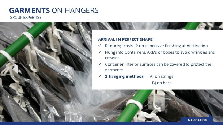 GARMENTS ON HANGERS GROUP EXPERTISE ARRIVAL IN PERFECT SHAPE ü Reducing costs no expensive