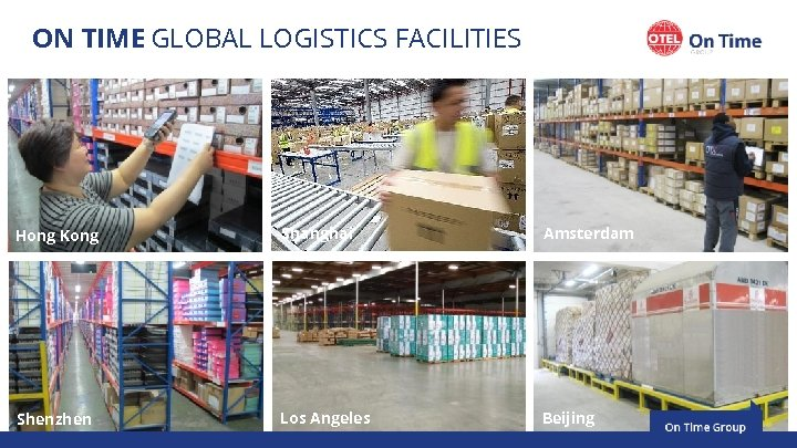 ON TIME GLOBAL LOGISTICS FACILITIES Hong Kong Shanghai Amsterdam BACK TO OVERVIEW Shenzhen Los