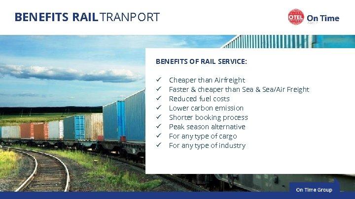 BENEFITS RAIL TRANPORT BENEFITS OF RAIL SERVICE: ü ü ü ü Cheaper than Airfreight