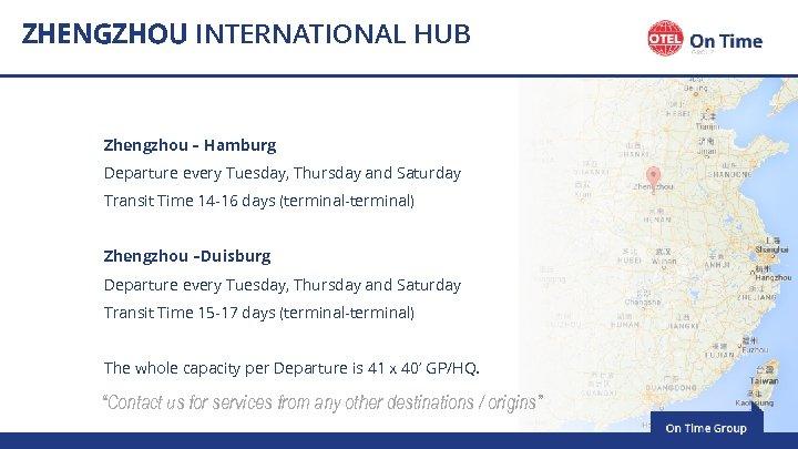 ZHENGZHOU INTERNATIONAL HUB Zhengzhou – Hamburg Departure every Tuesday, Thursday and Saturday Transit Time