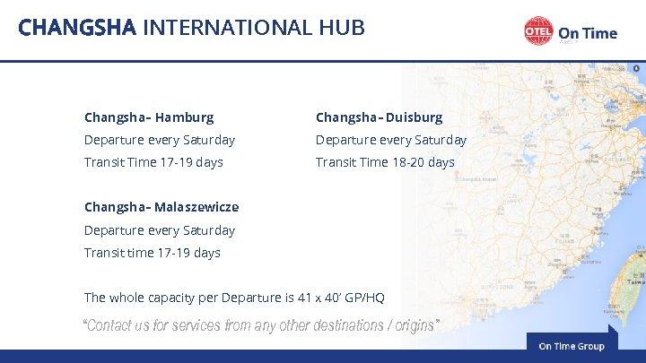 CHANGSHA INTERNATIONAL HUB Changsha– Hamburg Changsha– Duisburg Departure every Saturday Transit Time 17 -19