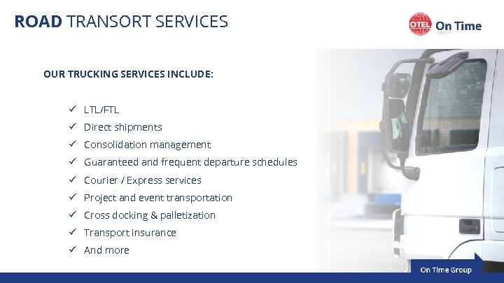 ROAD TRANSORT SERVICES OUR TRUCKING SERVICES INCLUDE: ü LTL/FTL ü Direct shipments ü Consolidation