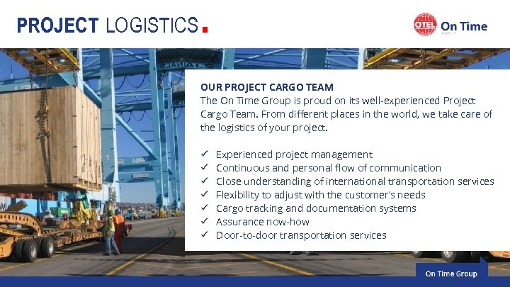 PROJECT LOGISTICS . OUR PROJECT CARGO TEAM The On Time Group is proud on