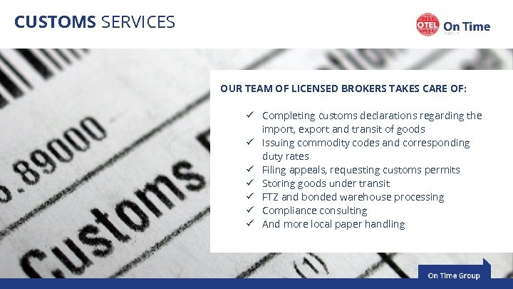 CUSTOMS SERVICES OUR TEAM OF LICENSED BROKERS TAKES CARE OF: ü Completing customs declarations