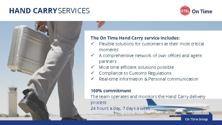 HAND CARRY SERVICES The On Time Hand Carry service includes: ü Flexible solutions for