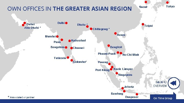 OWN OFFICES IN THE GREATER ASIAN REGION Delhi Dubai Abu Dhabi * Dhaka *
