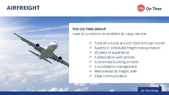 AIRFREIGHT THE ON TIME GROUP owes its success to its excellent air cargo service.