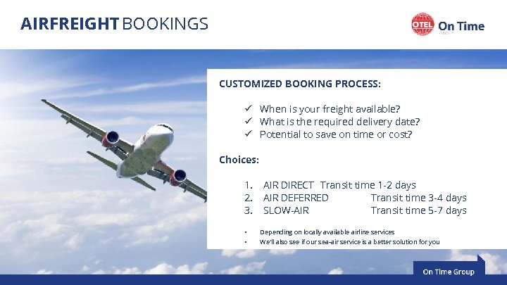 AIRFREIGHT BOOKINGS CUSTOMIZED BOOKING PROCESS: ü When is your freight available? ü What is