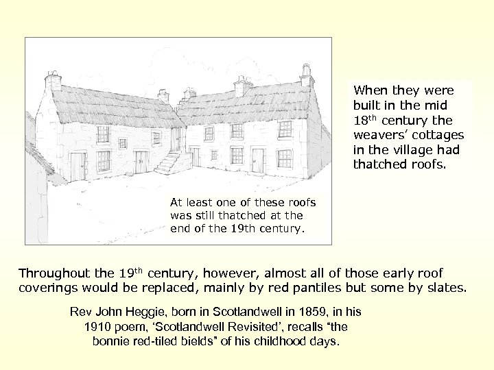 When they were built in the mid 18 th century the weavers' cottages in