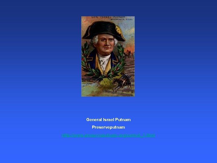 General Israel Putnam Preserveputnam http: //www. preserveputnam. org/carmel_1. html