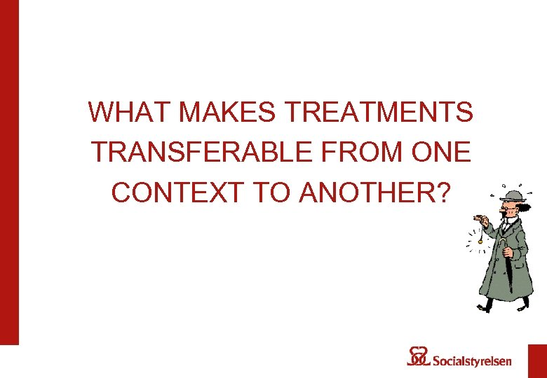 WHAT MAKES TREATMENTS TRANSFERABLE FROM ONE CONTEXT TO ANOTHER?