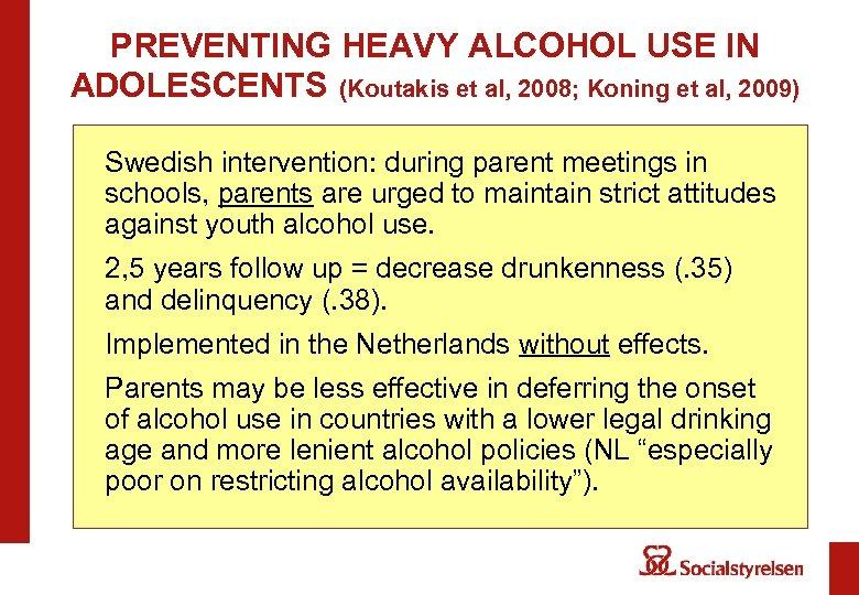 PREVENTING HEAVY ALCOHOL USE IN ADOLESCENTS (Koutakis et al, 2008; Koning et al, 2009)