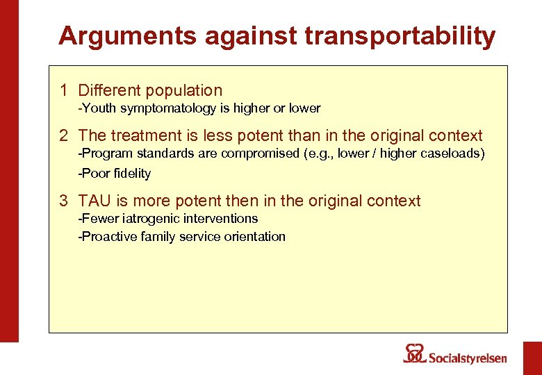 Arguments against transportability 1 Different population -Youth symptomatology is higher or lower 2 The