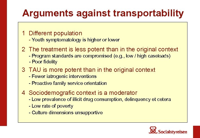 Arguments against transportability 1 Different population - Youth symptomatology is higher or lower 2
