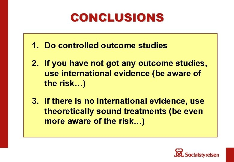 CONCLUSIONS 1. Do controlled outcome studies 2. If you have not got any outcome