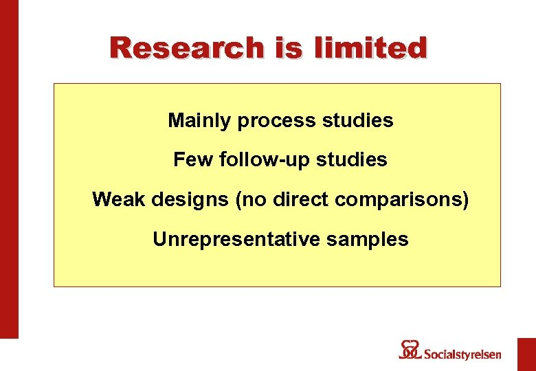 Research is limited Mainly process studies Few follow-up studies Weak designs (no direct comparisons)