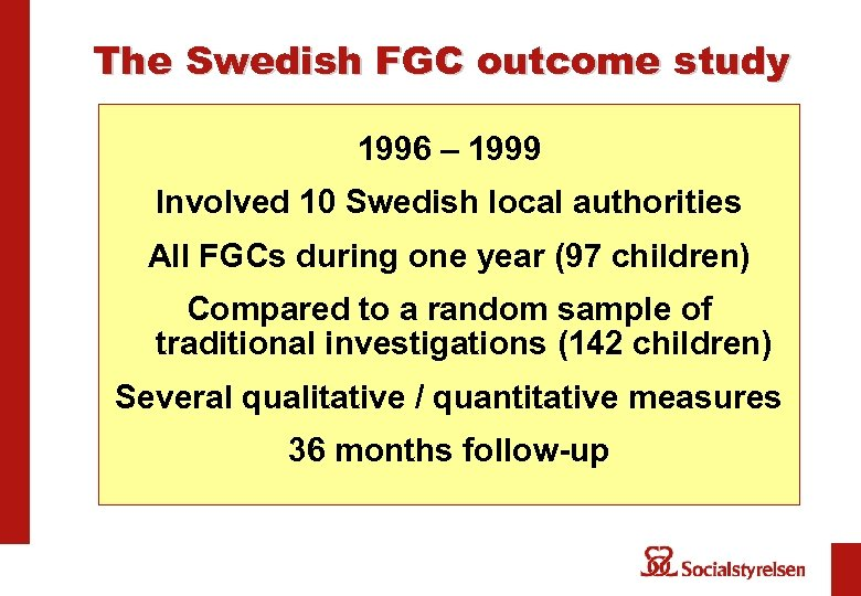 The Swedish FGC outcome study 1996 – 1999 Involved 10 Swedish local authorities All