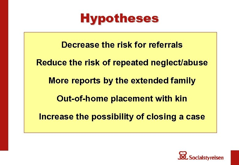 Hypotheses Decrease the risk for referrals Reduce the risk of repeated neglect/abuse More reports
