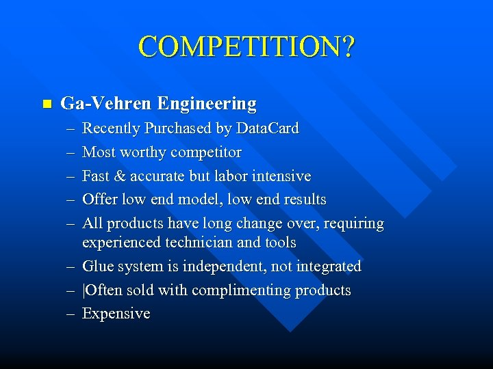 COMPETITION? n Ga-Vehren Engineering – – – – Recently Purchased by Data. Card Most