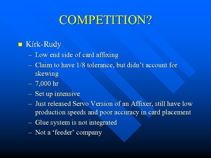 COMPETITION? n Kirk-Rudy – Low end side of card affixing – Claim to have