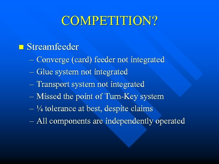 COMPETITION? n Streamfeeder – Converge (card) feeder not integrated – Glue system not integrated