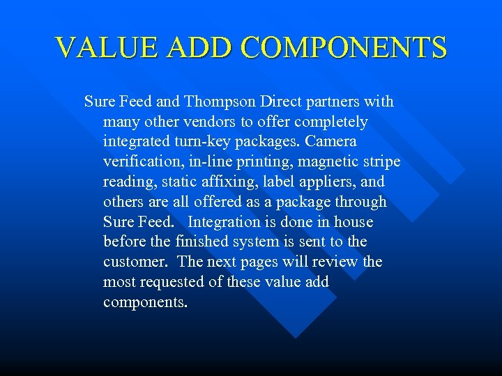 VALUE ADD COMPONENTS Sure Feed and Thompson Direct partners with many other vendors to