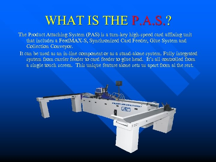 WHAT IS THE P. A. S. ? The Product Attaching System (PAS) is a