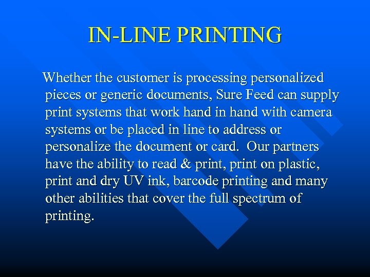 IN-LINE PRINTING Whether the customer is processing personalized pieces or generic documents, Sure Feed