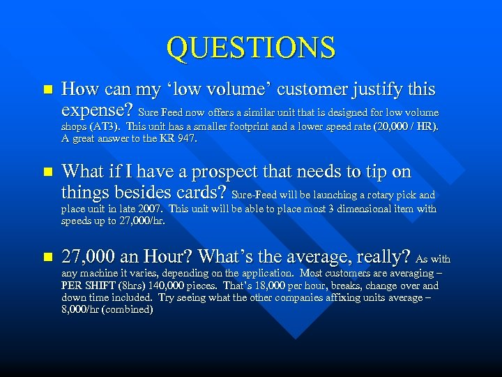 QUESTIONS n How can my 'low volume' customer justify this expense? Sure Feed now