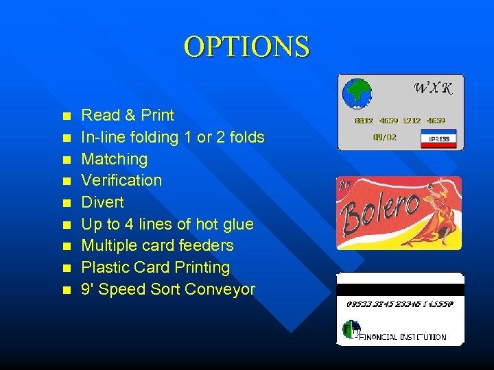OPTIONS n n n n n Read & Print In-line folding 1 or 2