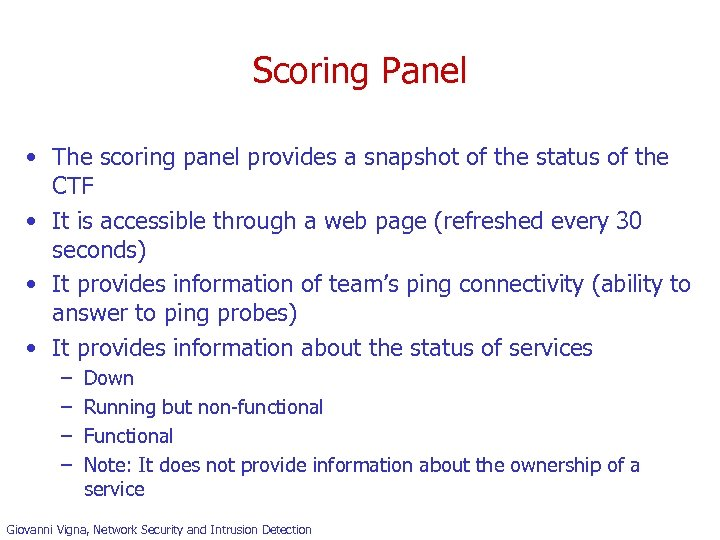 Scoring Panel • The scoring panel provides a snapshot of the status of the