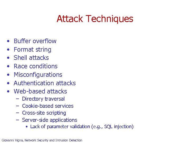 Attack Techniques • • Buffer overflow Format string Shell attacks Race conditions Misconfigurations Authentication