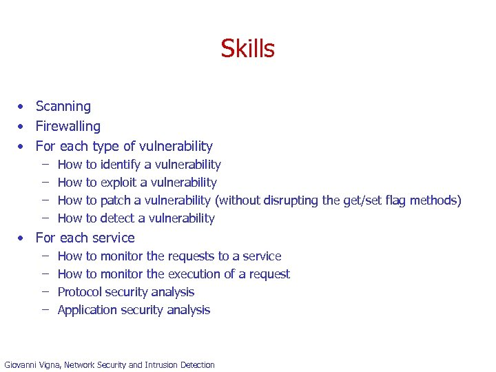 Skills • Scanning • Firewalling • For each type of vulnerability – – How